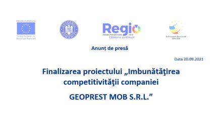 """Finalizarea proiectului """"Îmbunătăţirea competitivităţii companiei GEOPREST MOB S.R.L."""""""
